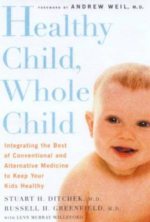 Healthy Child Whole Child by Dr Stuart H Ditchek & Dr Russell H Greenfield