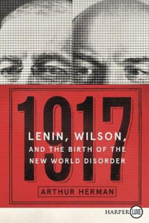 1917: Lenin, Wilson, and the Birth of the New World Disorder [Large Print]