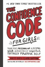 The Confidence Code For Girls Taking Risks Messing Up And Becoming Your Amazingly Imperfect Totally Powerful Self