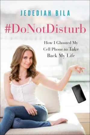 #DoNotDisturb: How I Ghosted My Cell Phone To Take Back My Life