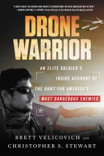 Drone Warrior: An Elite Soldier's Inside Account of the Hunt for America's Most Dangerous Enemies by Brett Velicovich & Christopher S. Stewart