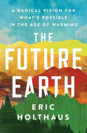 The Future Earth: by Eric Holthaus
