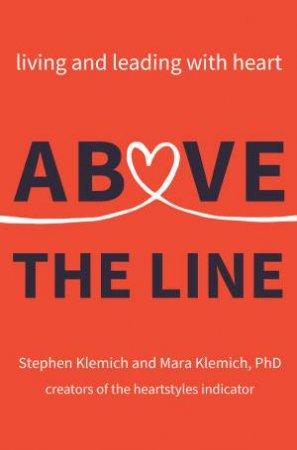 Above The Line: Living And Leading With Heart by Stephen Klemich & Mara Klemich