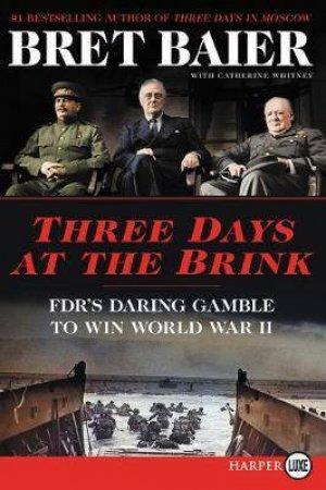 Three Days At The Brink: FDR's Daring Gamble To Win World War II (Large Print)