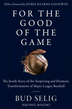 For The Good Of The Game: The Inside Story Of The Transformation Of Major League Baseball (Large Print)