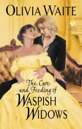 The Care And Feeding Of Waspish Widows: Feminine Pursuits by Olivia Waite