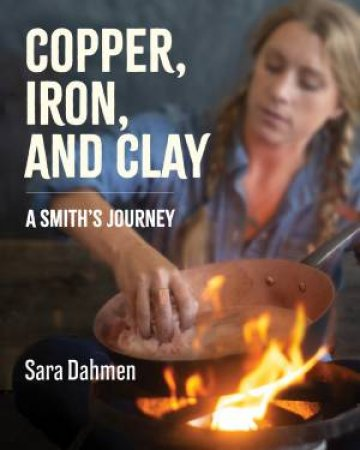 Copper, Iron, And Clay: A Love Affair With Cookware