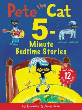 Pete The Cat 5-Minute Bedtime Stories: Includes 12 Cozy Stories!