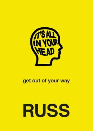 It's All In Your Head: Get Out Of Your Way by Russ