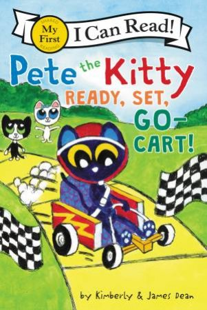 Pete The Kitty: Ready, Set, Go-Cart! by James Dean