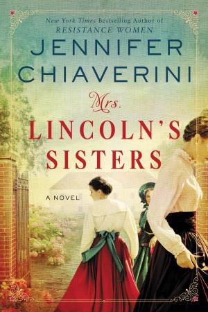 Mrs Lincoln's Sisters by Jennifer Chiaverini