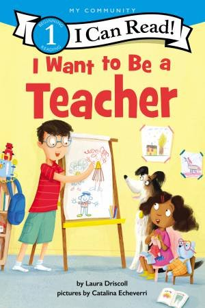 I Want To Be A Teacher by Laura Driscoll