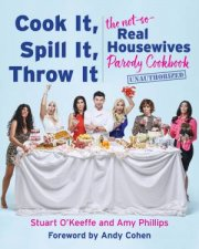 Cook It Spill It Throw It The NotSoReal Housewives Parody Cookbook