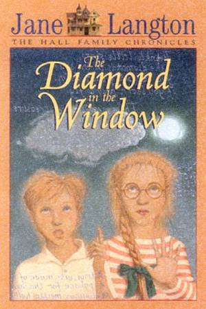 The Hall Family Chronicles: The Diamond In The Window by Jane Langton