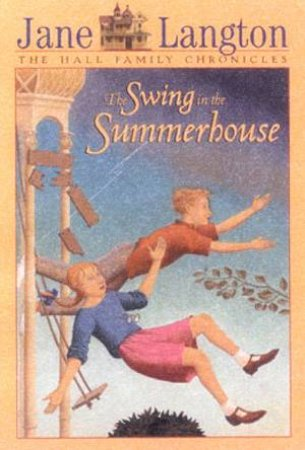 The Hall Family Chronicles: The Swing In Summerhouse by Jane Langton