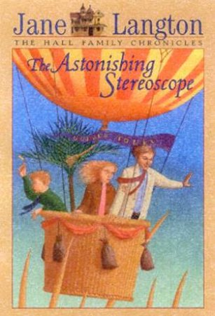 The Hall Family Chronicles: The Astonishing Stereoscope by Jane Langton