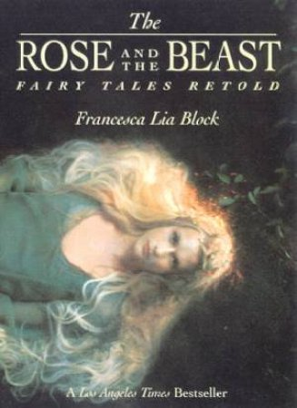 The Rose And The Beast: Fairy Tales Retold by Francesca Lia Block