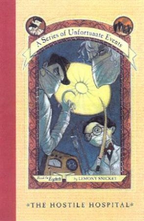 The Hostile Hospital by Lemony Snicket