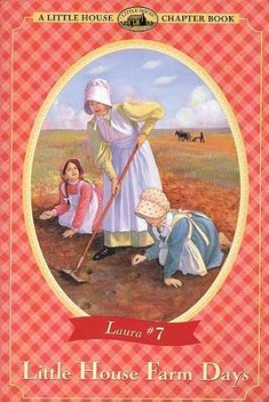 Little House Chapter Book: Little House Farm Days by Laura Ingalls Wilder