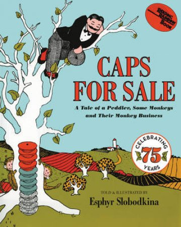 Caps for Sale 75th Anniversary Edition: A Tale Of A Peddler, Some Monkeys And Their Monkey Business by Esphyr Slobodkina
