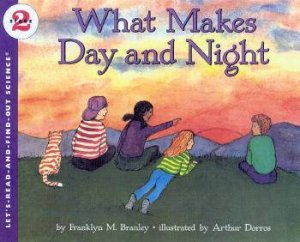 What Makes Day And Night by Franklyn M Branley