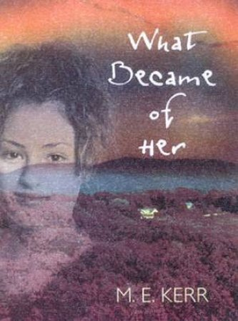 What Became Of Her by M E Kerr