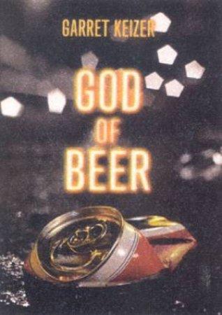 God Of Beer by Garret Keizer