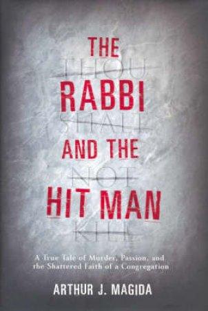 The Rabbi And The Hit Man by Arthur J Magida