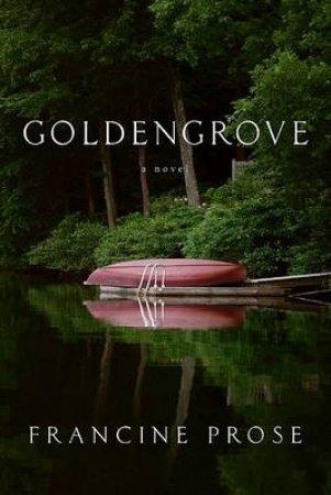 Goldengrove: A Novel by Francine Prose