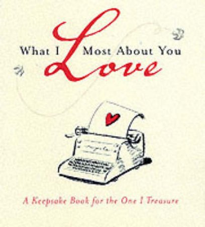 What I Love Most About You: A Keepsake Book For The One I Treasure by Cheryl Preface Richardson