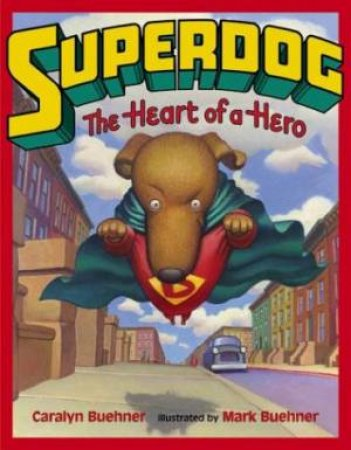 Superdog: The Heart Of A Hero by Caralyn Buehner