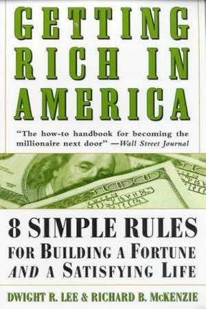 Getting Rich In America by Dwight R Lee & Richard B McKenzie