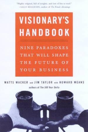 Visionary's Handbook by Watts Wacker & Jim Taylor & Howard Means