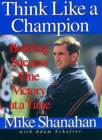 Think Like A Champion by Mike Shanahan