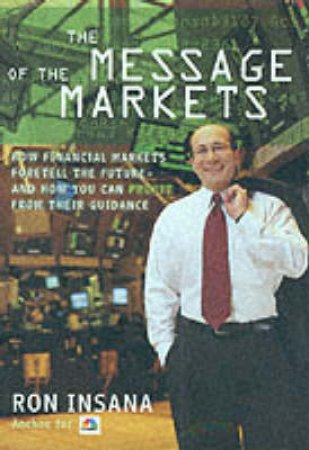 The Message Of The Markets by Ron Insana