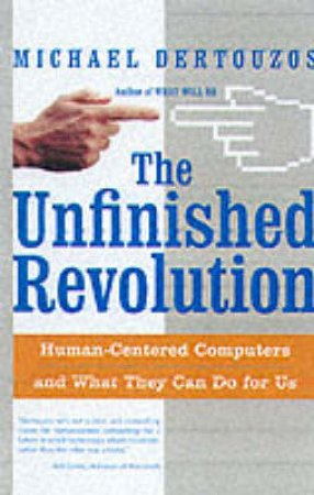 The Unfinished Revolution: Making Computers Human-Centric by Michael Dertouzos