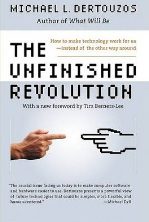The Unfinished Revolution: Human-Centered Computers And What They Can Do For Us by Michael Dertouzos