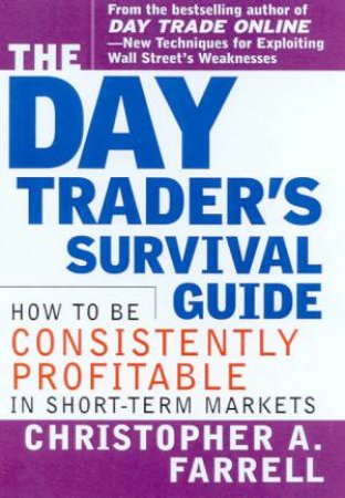 The Day Trader's Survival Guide by Christophe A Farrell