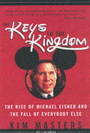 The Keys To The Kingdom: Michael Eisner by Kim Masters