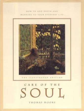 Care Of The Soul: The Illustrated Edition by Thomas Moore
