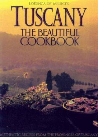 Tuscany: The Beautiful Cookbook by Lorenza De'Medici