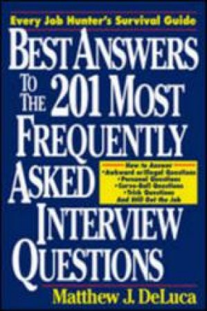 Best Answers To The 201 Most Frequently  Asked Interview Questions by Matthew DeLuca