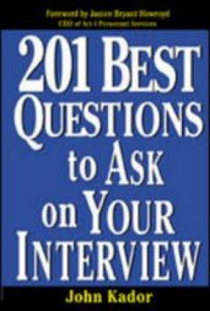 201 Best Questions To Ask On Your Interview by John Kador