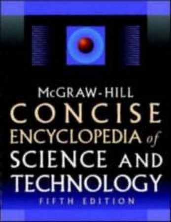 McGraw-Hill Concise Encylcopedia Of Science And Technology by Sybil P Parker