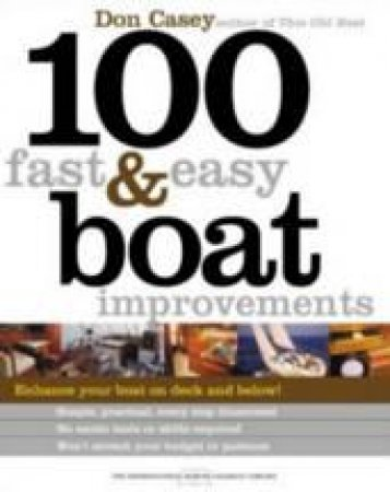 100 Fast And Easy Boat Improvements by Don Casey
