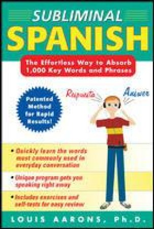 Subliminal Spanish: The Effective Way to Absorb 1000 Key Words and Phrases by Louis Aarons