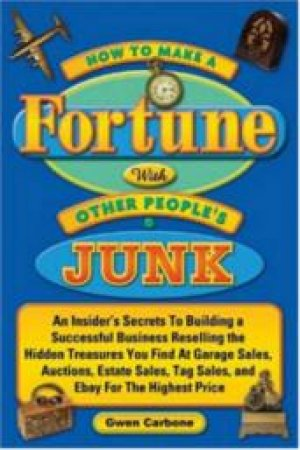 How To Make A Fortune With Other People's Junk by G G Carbone