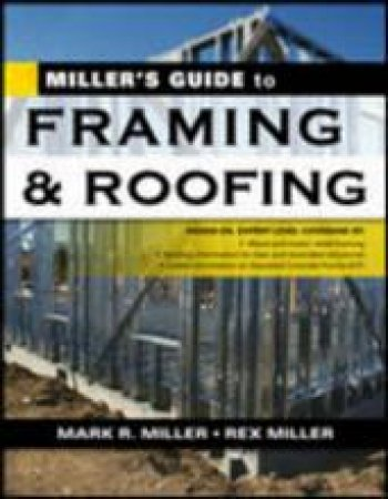 Miller's Guide To Framing And Roofing by Miller