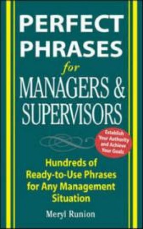 Perfect Phrases For Managers And Supervisors: Hundreds Of Ready-To-Use Phrases For Any Management Situation by Runion
