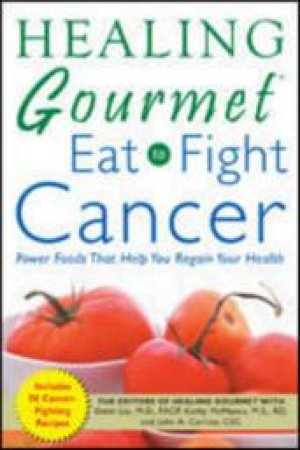 Healing Gourmet Eat To Fight Cancer by Various